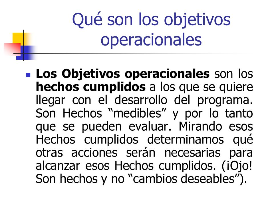 Qué son los objetivos operacionales Los Objetivos operacionales son los hechos cumplidos a los que se quiere llegar con el desarrollo del programa. So