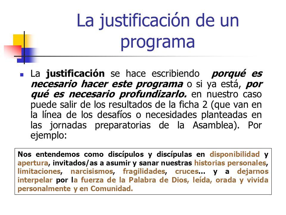 La justificación de un programa La justificación se hace escribiendo porqué es necesario hacer este programa o si ya está, por qué es necesario profun