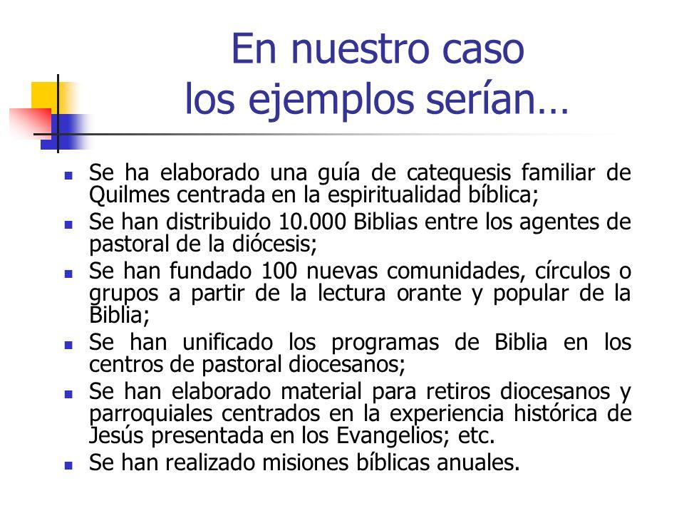 En nuestro caso los ejemplos serían… Se ha elaborado una guía de catequesis familiar de Quilmes centrada en la espiritualidad bíblica; Se han distribu