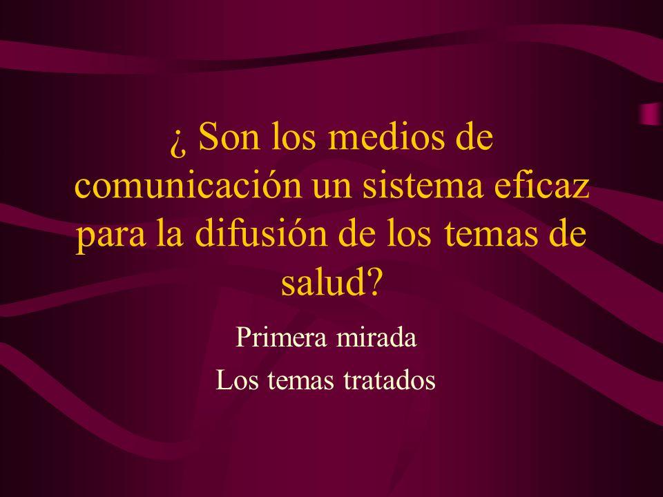 ¿ Son los medios de comunicación un sistema eficaz para la difusión de los temas de salud? Primera mirada Los temas tratados