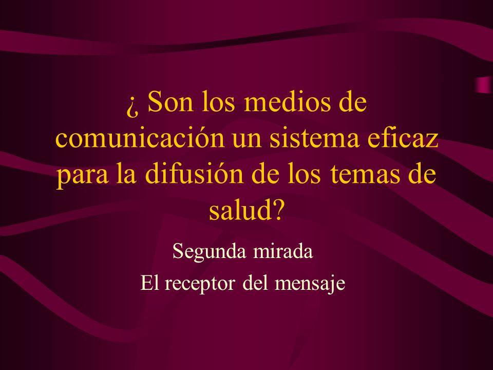 ¿ Son los medios de comunicación un sistema eficaz para la difusión de los temas de salud? Segunda mirada El receptor del mensaje