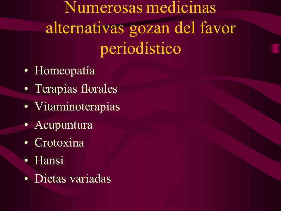 Numerosas medicinas alternativas gozan del favor periodístico Homeopatía Terapias florales Vitaminoterapias Acupuntura Crotoxina Hansi Dietas variadas