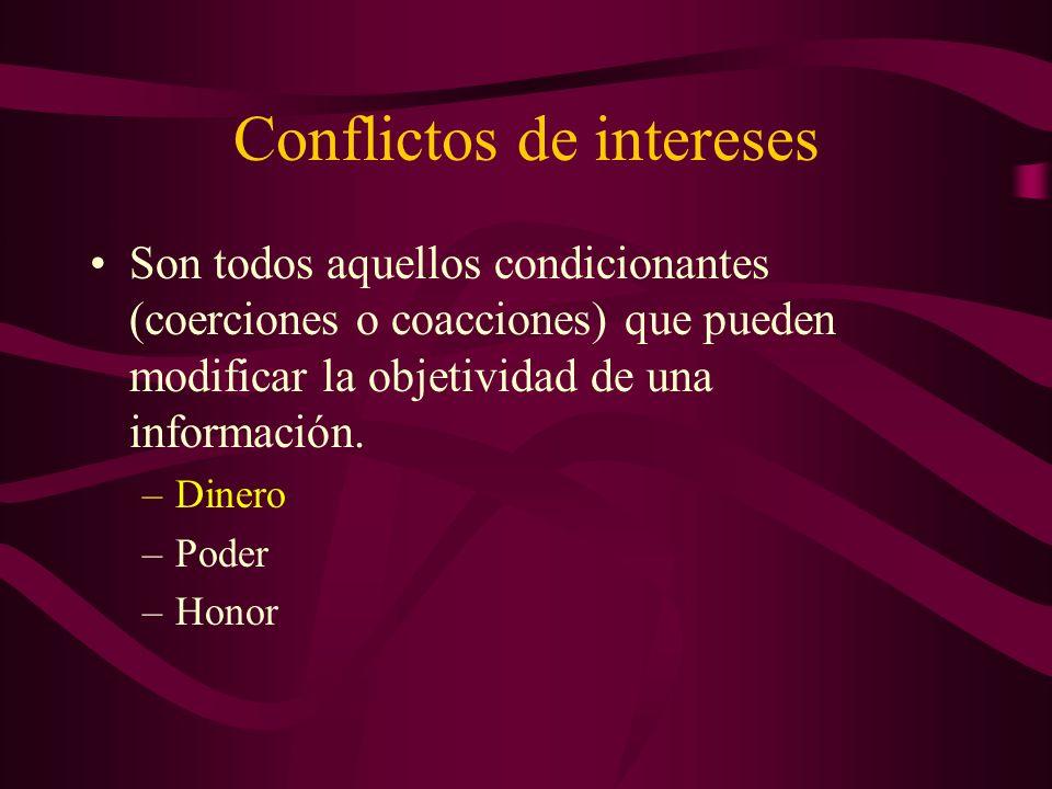 Conflictos de intereses Son todos aquellos condicionantes (coerciones o coacciones) que pueden modificar la objetividad de una información. –Dinero –P