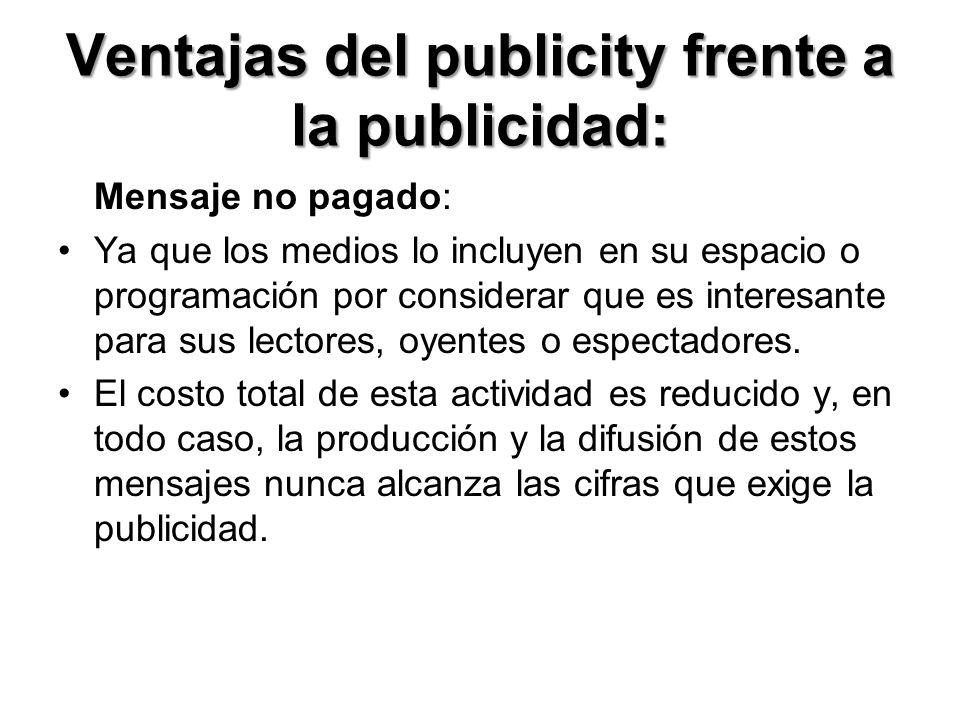 Ventajas del publicity frente a la publicidad: Alta credibilidad, puesto que la información aparece como otra noticia, entre el resto de la información.
