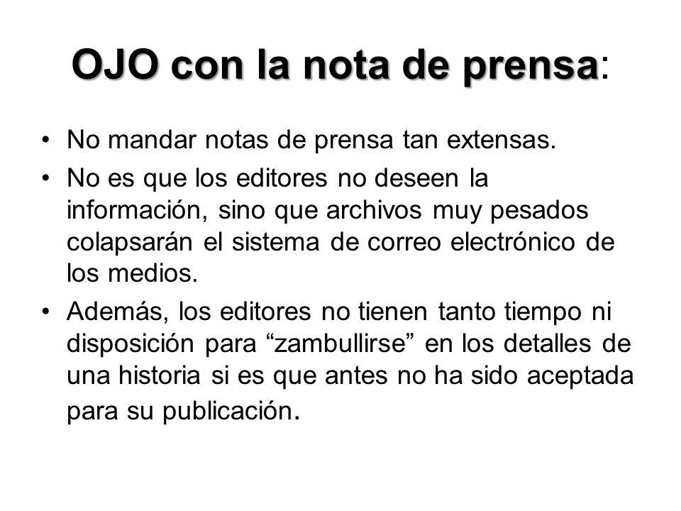 OJO con la nota de prensa OJO con la nota de prensa: En la extensión recomendada (2 páginas o menos) se debe proveer al periodista con la esencia de la historia.