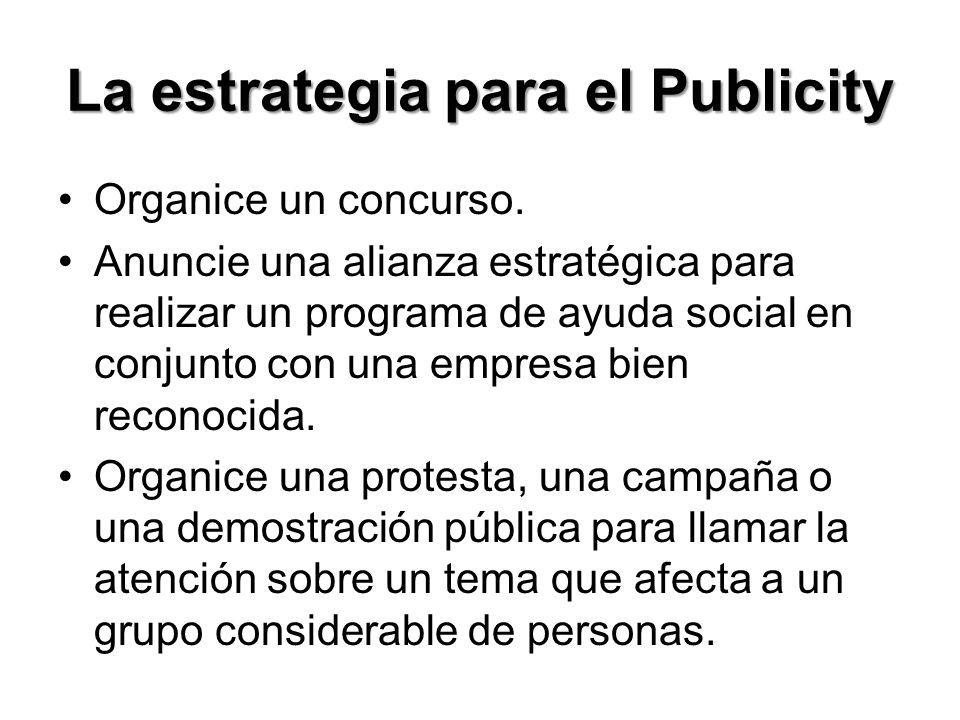 La estrategia para el Publicity Organice un concurso. Anuncie una alianza estratégica para realizar un programa de ayuda social en conjunto con una em