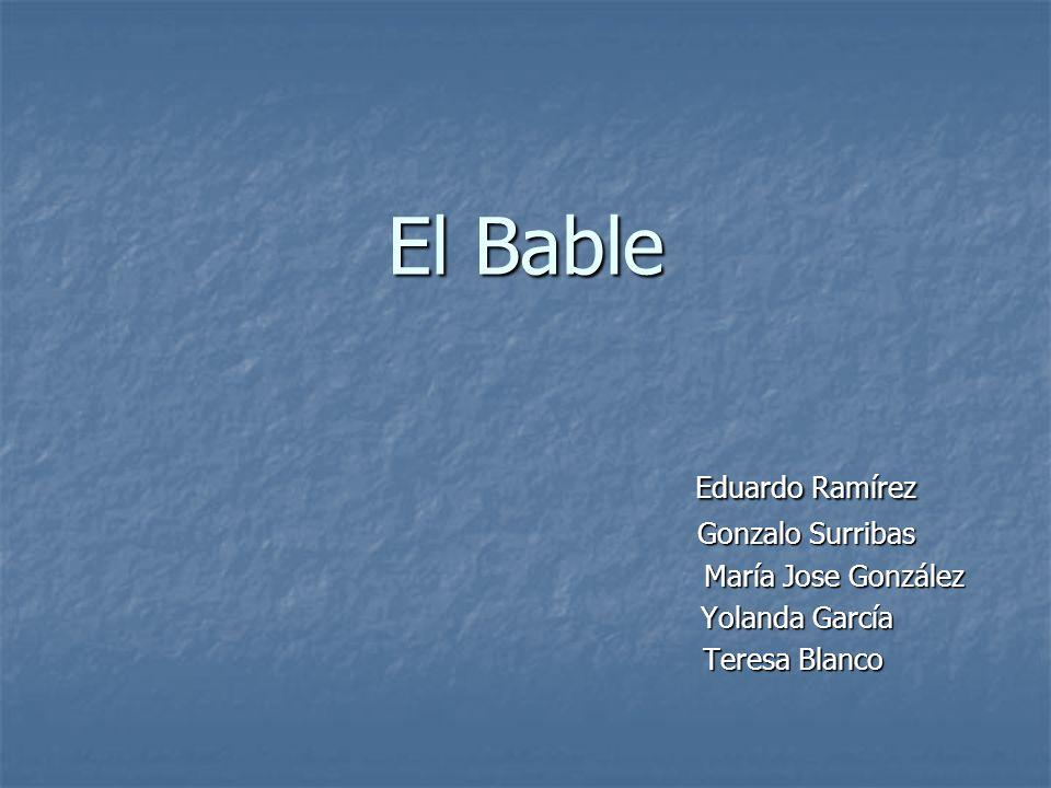 El Bable Eduardo Ramírez Eduardo Ramírez Gonzalo Surribas Gonzalo Surribas María Jose González María Jose González Yolanda García Yolanda García Teres