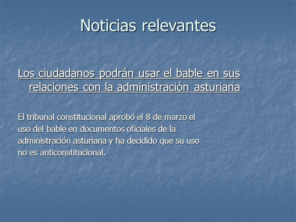 Noticias relevantes Los ciudadanos podrán usar el bable en sus relaciones con la administración asturiana El tribunal constitucional aprobó el 8 de ma