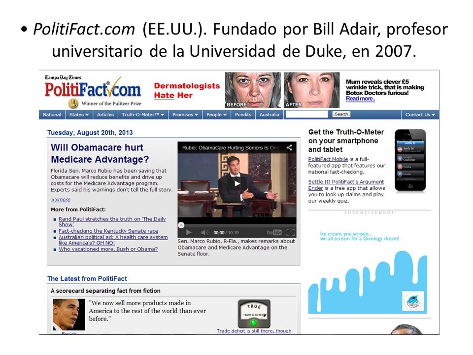 PolitiFact.com (EE.UU.). Fundado por Bill Adair, profesor universitario de la Universidad de Duke, en 2007.