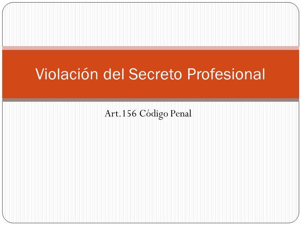 Art.156 Código Penal Violación del Secreto Profesional