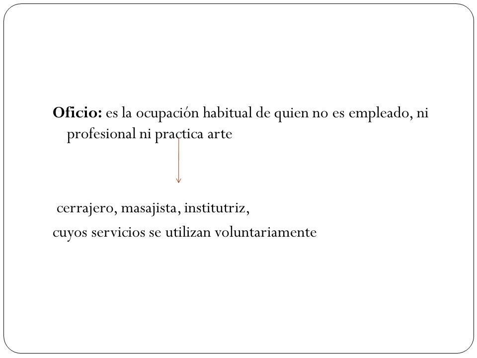 Empleo: trabajo bajo las ordenes de un empleador, publico o privado enfermera del medico secretaria de un abogado
