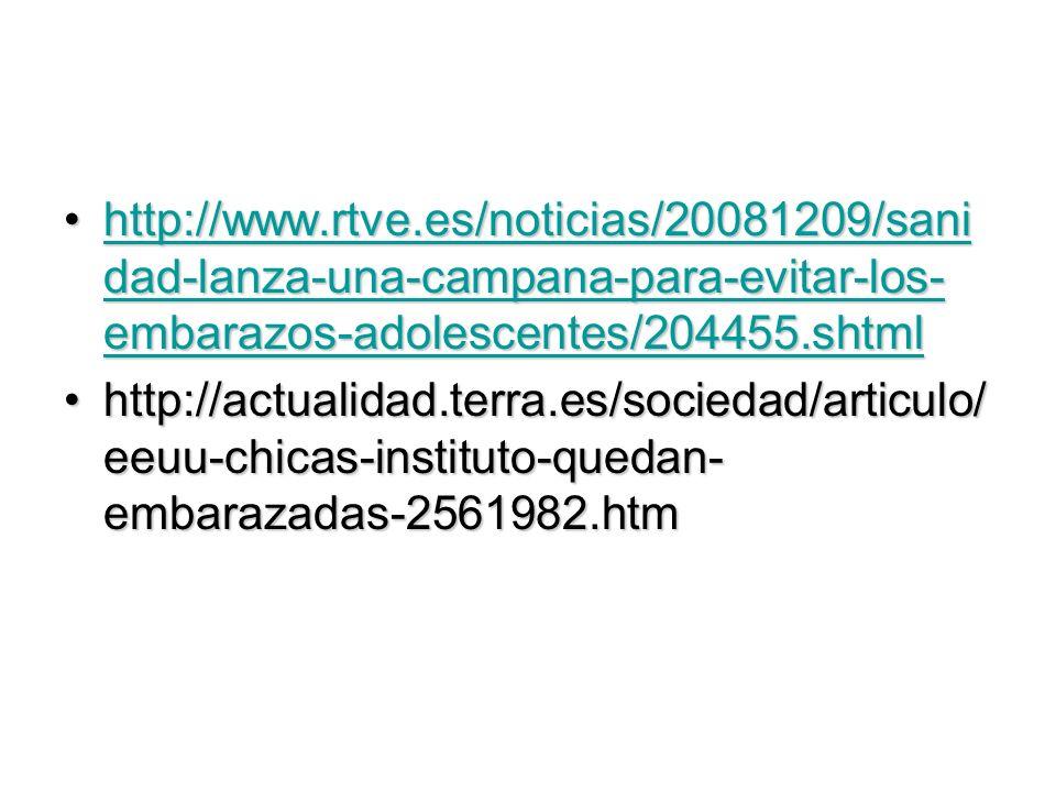 http://www.rtve.es/noticias/20081209/sani dad-lanza-una-campana-para-evitar-los- embarazos-adolescentes/204455.shtmlhttp://www.rtve.es/noticias/200812