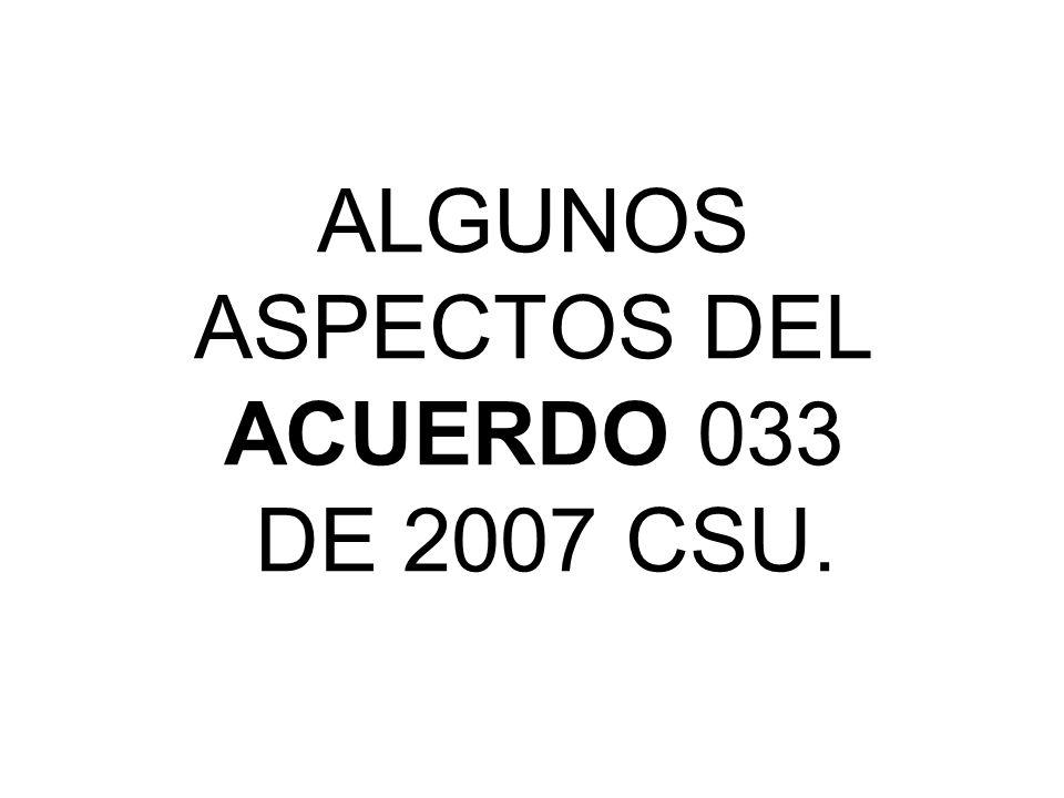 ALGUNOS ASPECTOS DEL ACUERDO 033 DE 2007 CSU.