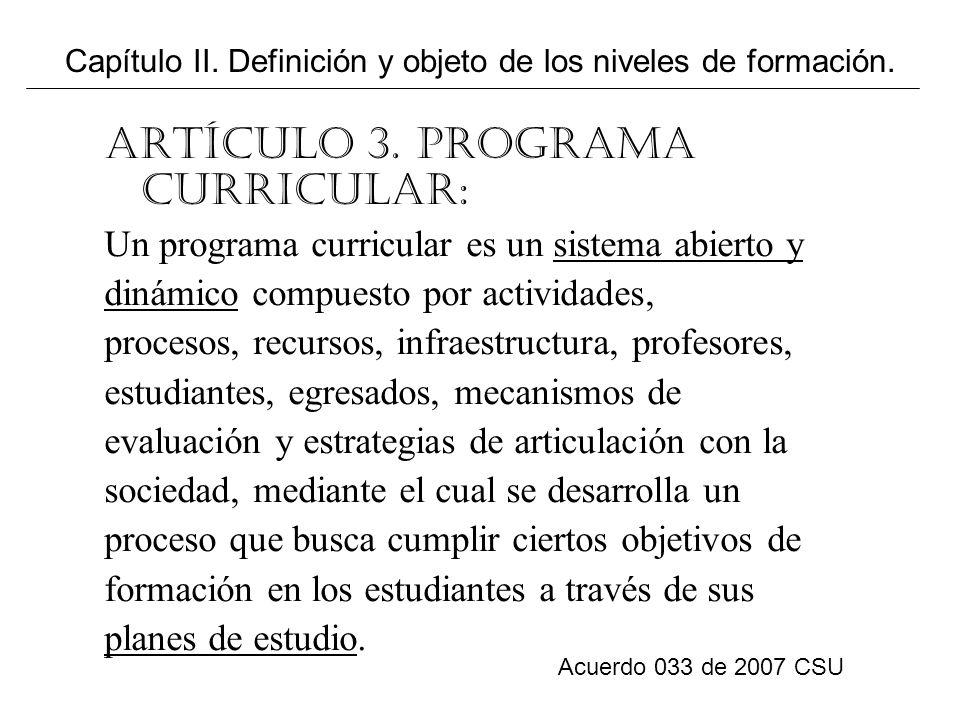 Artículo 3. Programa Curricular: Un programa curricular es un sistema abierto y dinámico compuesto por actividades, procesos, recursos, infraestructur