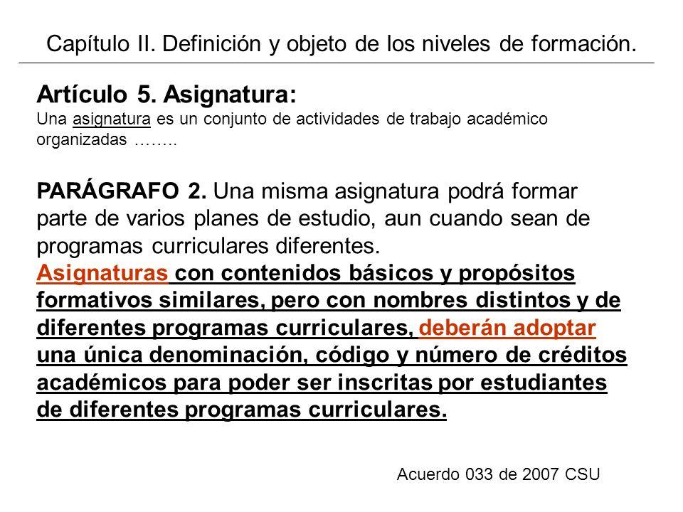 Acuerdo 033 de 2007 CSU Artículo 5. Asignatura: Una asignatura es un conjunto de actividades de trabajo académico organizadas …….. PARÁGRAFO 2. Una mi