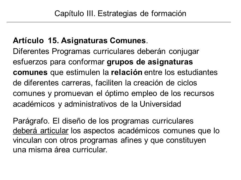 Artículo 15. Asignaturas Comunes. Diferentes Programas curriculares deberán conjugar esfuerzos para conformar grupos de asignaturas comunes que estimu