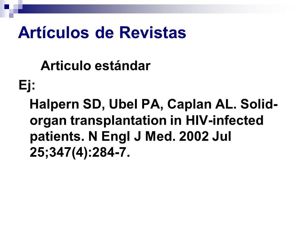 Artículos de Revistas Articulo estándar Ej: Halpern SD, Ubel PA, Caplan AL. Solid- organ transplantation in HIV-infected patients. N Engl J Med. 2002