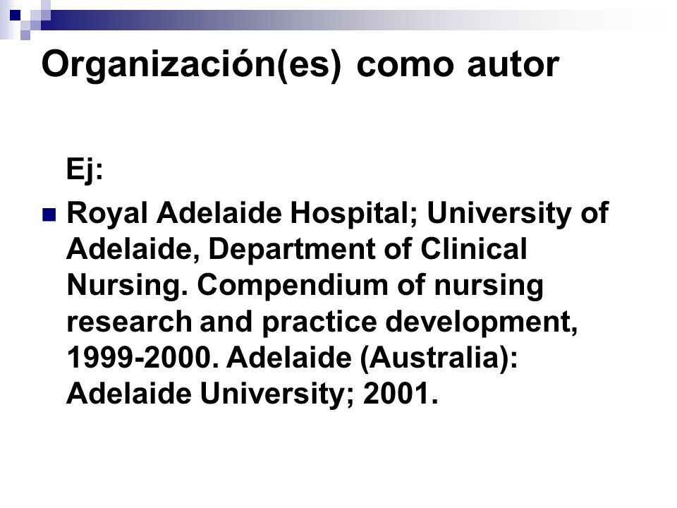 Organización(es) como autor Ej: Royal Adelaide Hospital; University of Adelaide, Department of Clinical Nursing. Compendium of nursing research and pr
