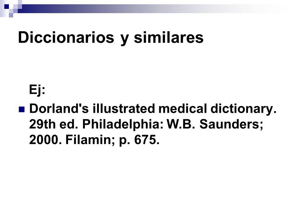 Diccionarios y similares Ej: Dorland's illustrated medical dictionary. 29th ed. Philadelphia: W.B. Saunders; 2000. Filamin; p. 675.