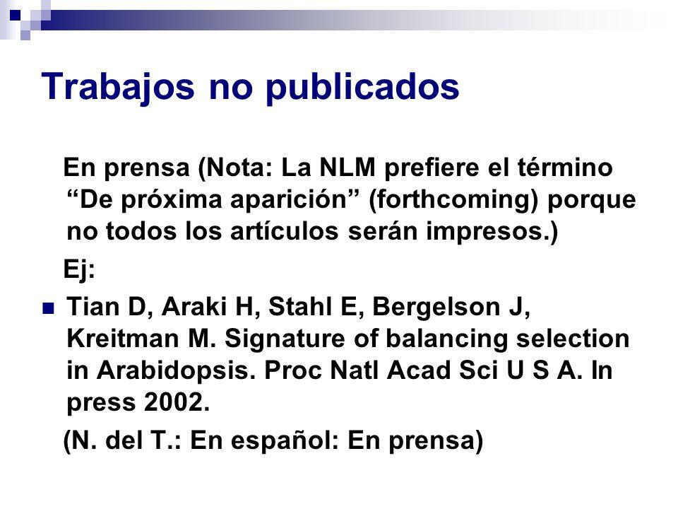 Trabajos no publicados En prensa (Nota: La NLM prefiere el término De próxima aparición (forthcoming) porque no todos los artículos serán impresos.) E