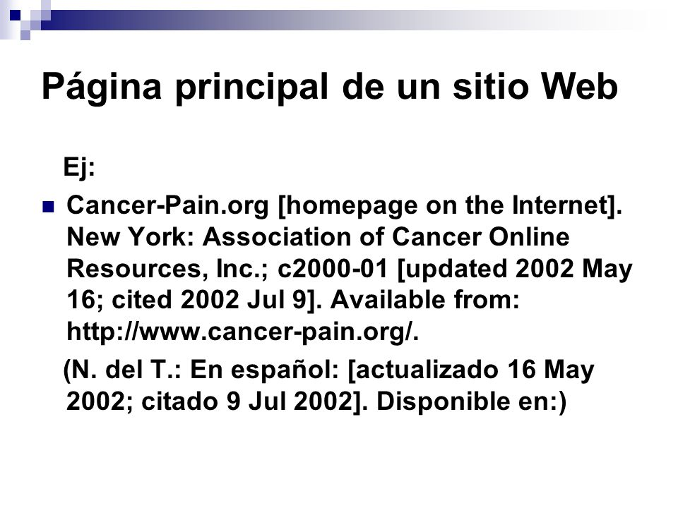 Página principal de un sitio Web Ej: Cancer-Pain.org [homepage on the Internet]. New York: Association of Cancer Online Resources, Inc.; c2000-01 [upd