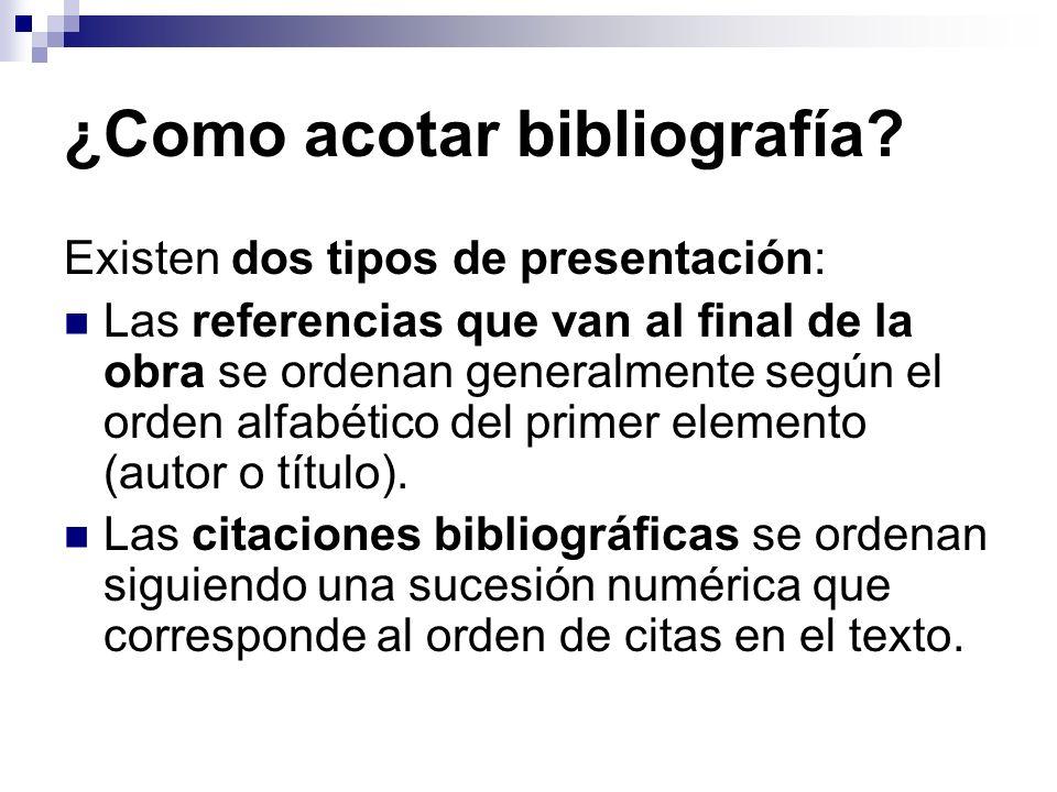 ¿Como acotar bibliografía? Existen dos tipos de presentación: Las referencias que van al final de la obra se ordenan generalmente según el orden alfab