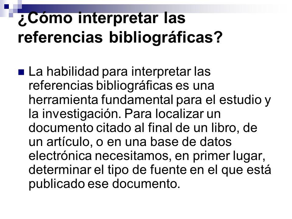 ¿Cómo interpretar las referencias bibliográficas? La habilidad para interpretar las referencias bibliográficas es una herramienta fundamental para el