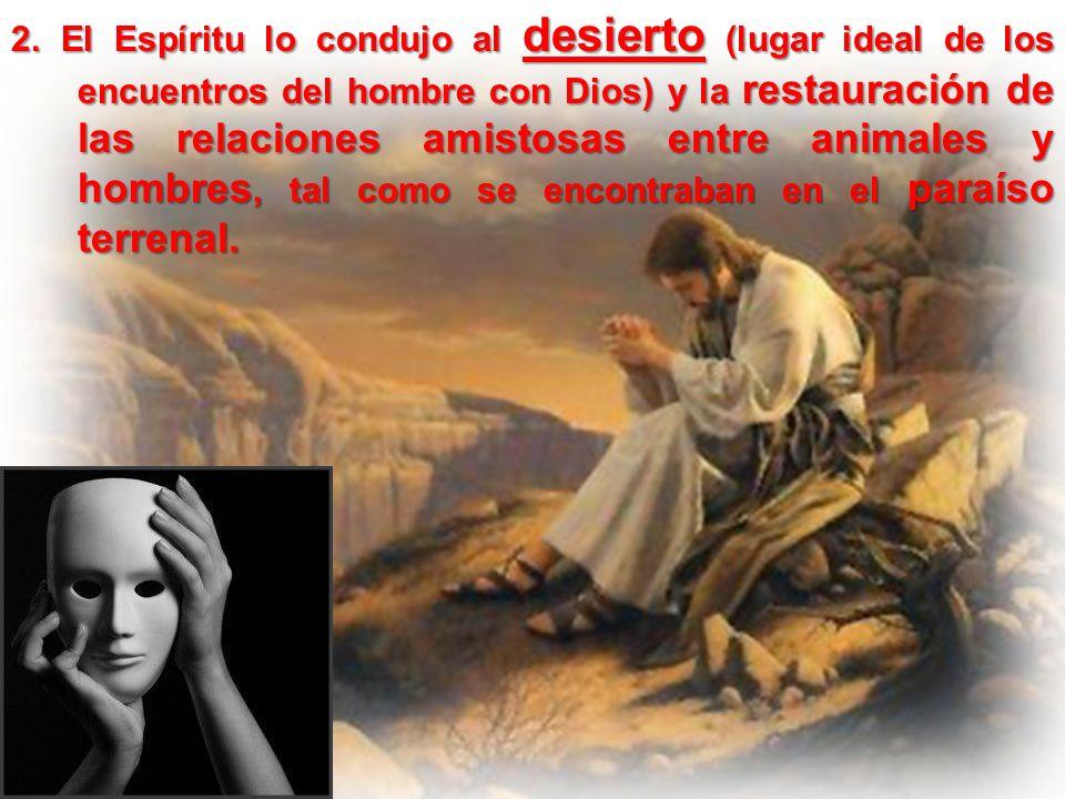 2. El Espíritu lo condujo al desierto (lugar ideal de los encuentros del hombre con Dios) y la restauración de las relaciones amistosas entre animales