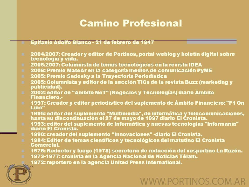 Camino Profesional Epifanio Adolfo Blanco - 21 de febrero de 1947 2004/2007: Creador y editor de Portinos, portal weblog y boletín digital sobre tecnología y vida.