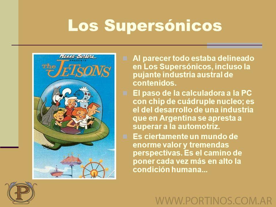 Los Supersónicos Al parecer todo estaba delineado en Los Supersónicos, incluso la pujante industria austral de contenidos.