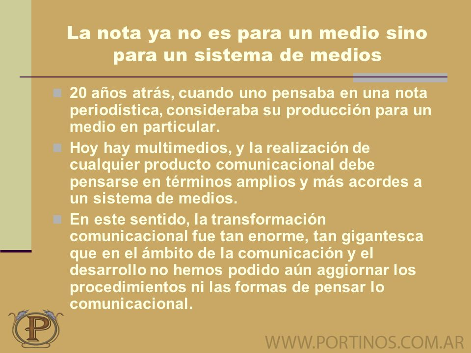 La nota ya no es para un medio sino para un sistema de medios 20 años atrás, cuando uno pensaba en una nota periodística, consideraba su producción para un medio en particular.