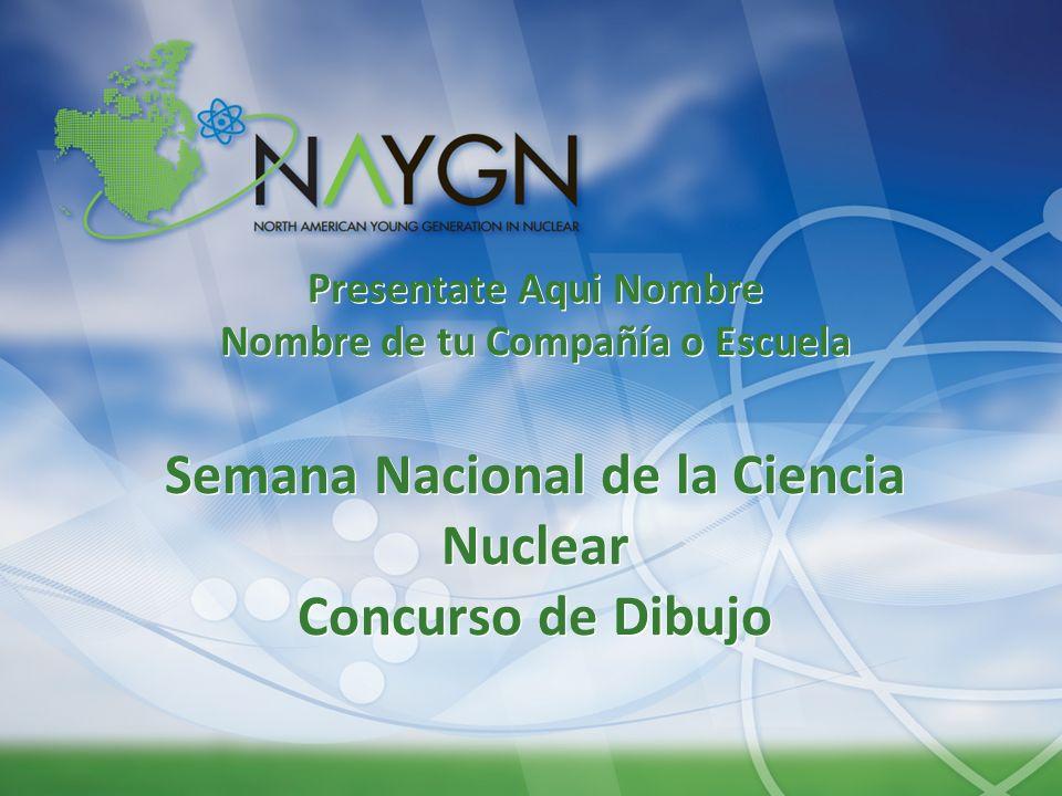 Presentate Aqui Nombre Nombre de tu Compañía o Escuela Semana Nacional de la Ciencia Nuclear Concurso de Dibujo