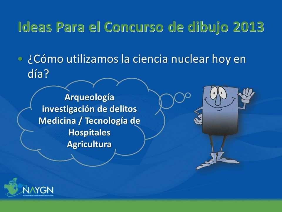 Ideas Para el Concurso de dibujo 2013 ¿Cómo utilizamos la ciencia nuclear hoy en día?¿Cómo utilizamos la ciencia nuclear hoy en día? Arqueología inves