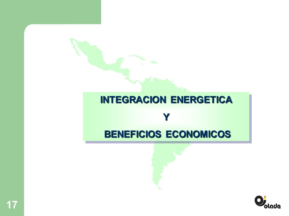 17 INTEGRACION ENERGETICA Y BENEFICIOS ECONOMICOS BENEFICIOS ECONOMICOS INTEGRACION ENERGETICA Y BENEFICIOS ECONOMICOS BENEFICIOS ECONOMICOS