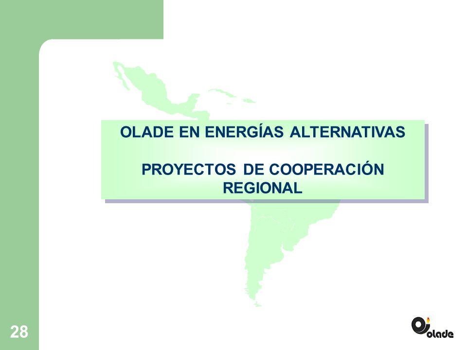 28 OLADE EN ENERGÍAS ALTERNATIVAS PROYECTOS DE COOPERACIÓN REGIONAL OLADE EN ENERGÍAS ALTERNATIVAS PROYECTOS DE COOPERACIÓN REGIONAL