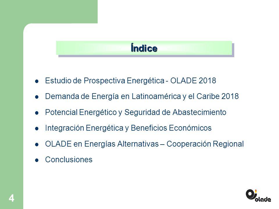 4 Estudio de Prospectiva Energética - OLADE 2018 Demanda de Energía en Latinoamérica y el Caribe 2018 Potencial Energético y Seguridad de Abastecimiento Integración Energética y Beneficios Económicos OLADE en Energías Alternativas – Cooperación Regional Conclusiones ÍndiceÍndice