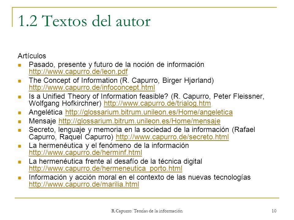 R.Capurro: Teorías de la información 10 1.2 Textos del autor Artículos Pasado, presente y futuro de la noción de información http://www.capurro.de/leo
