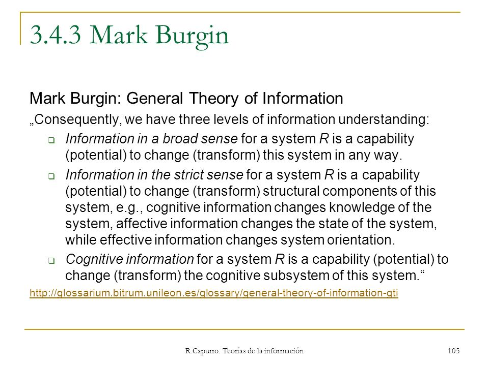 R.Capurro: Teorías de la información 105 3.4.3 Mark Burgin Mark Burgin: General Theory of Information Consequently, we have three levels of informatio