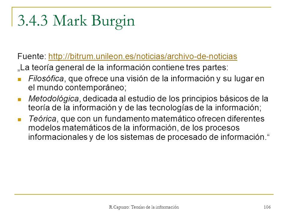 R.Capurro: Teorías de la información 106 3.4.3 Mark Burgin Fuente: http://bitrum.unileon.es/noticias/archivo-de-noticiashttp://bitrum.unileon.es/notic