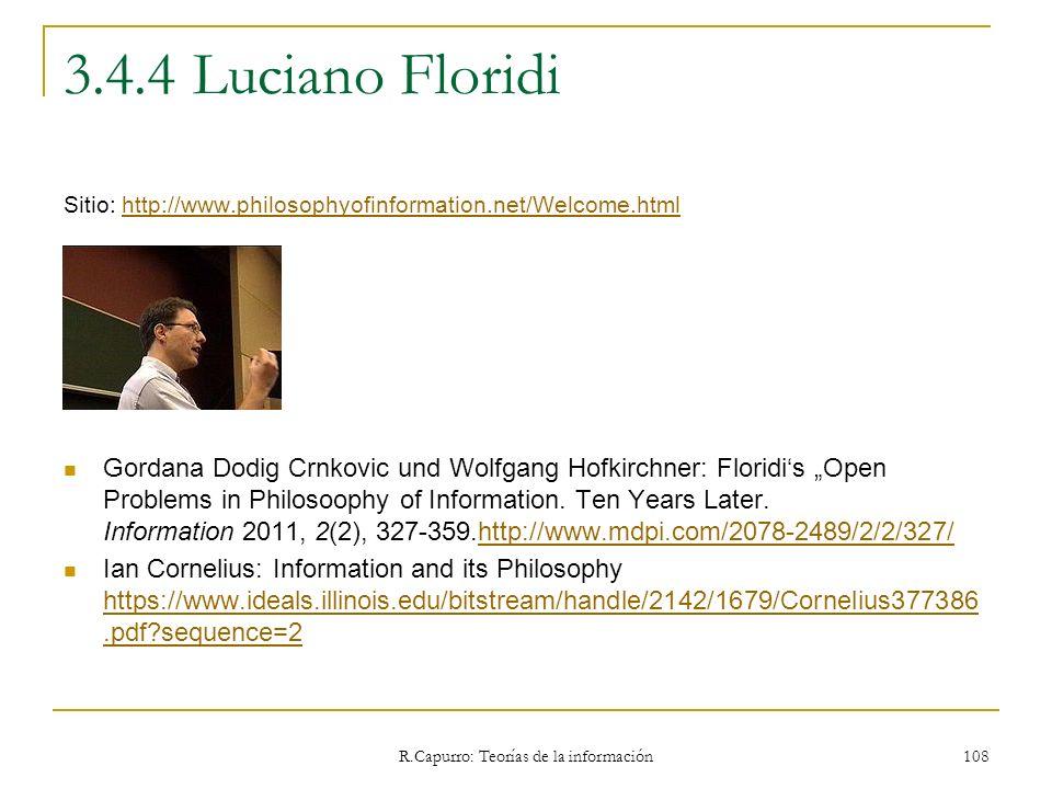 R.Capurro: Teorías de la información 108 3.4.4 Luciano Floridi Sitio: http://www.philosophyofinformation.net/Welcome.htmlhttp://www.philosophyofinform