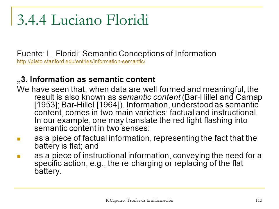 R.Capurro: Teorías de la información 113 3.4.4 Luciano Floridi Fuente: L. Floridi: Semantic Conceptions of Information http://plato.stanford.edu/entri