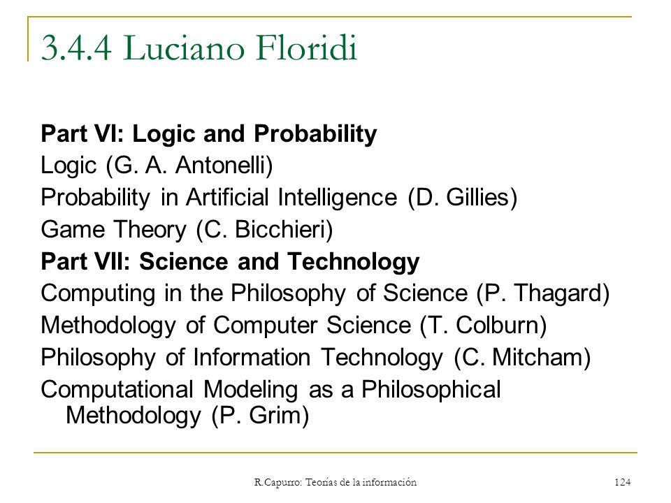 R.Capurro: Teorías de la información 124 3.4.4 Luciano Floridi Part VI: Logic and Probability Logic (G. A. Antonelli) Probability in Artificial Intell