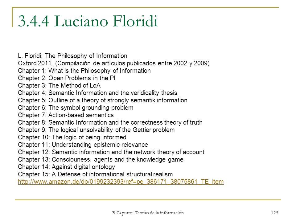 R.Capurro: Teorías de la información 125 3.4.4 Luciano Floridi L. Floridi: The Philosophy of Information Oxford 2011. (Compilación de artículos public