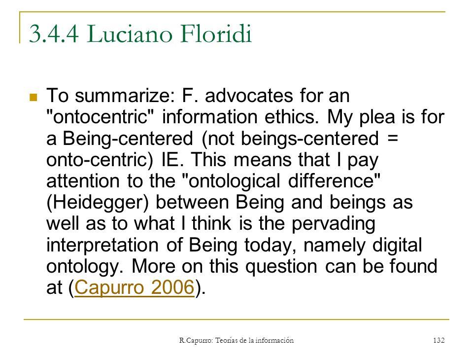 R.Capurro: Teorías de la información 132 3.4.4 Luciano Floridi To summarize: F. advocates for an