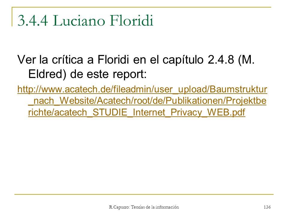 R.Capurro: Teorías de la información 136 3.4.4 Luciano Floridi Ver la crítica a Floridi en el capítulo 2.4.8 (M. Eldred) de este report: http://www.ac