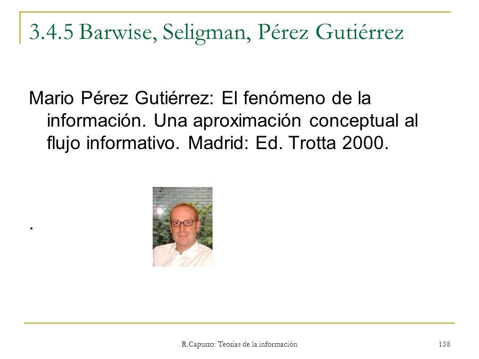 R.Capurro: Teorías de la información 138 3.4.5 Barwise, Seligman, Pérez Gutiérrez Mario Pérez Gutiérrez: El fenómeno de la información. Una aproximaci