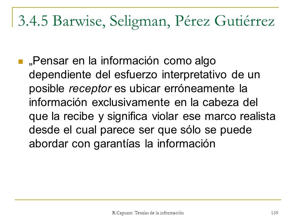 R.Capurro: Teorías de la información 139 3.4.5 Barwise, Seligman, Pérez Gutiérrez Pensar en la información como algo dependiente del esfuerzo interpre