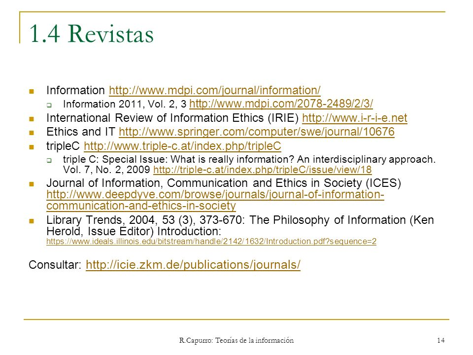 R.Capurro: Teorías de la información 14 1.4 Revistas Information http://www.mdpi.com/journal/information/http://www.mdpi.com/journal/information/ Info