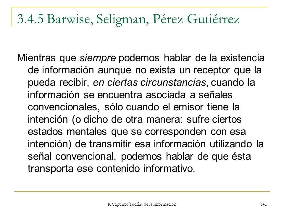 R.Capurro: Teorías de la información 141 3.4.5 Barwise, Seligman, Pérez Gutiérrez Mientras que siempre podemos hablar de la existencia de información