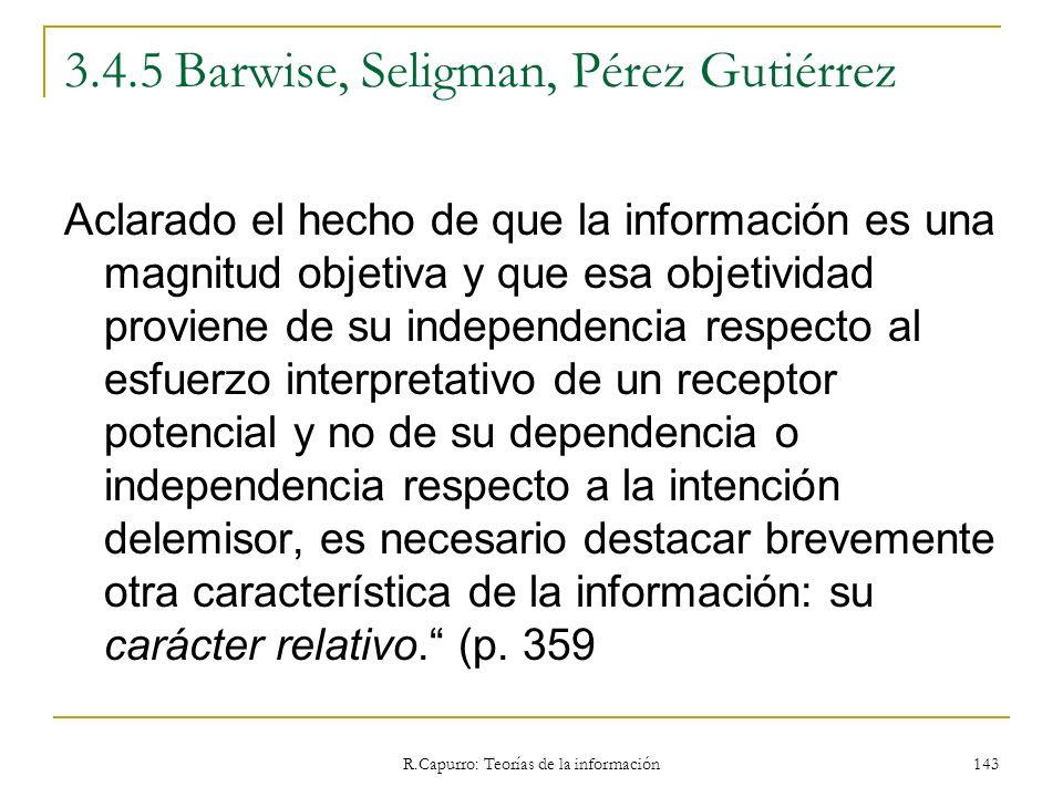R.Capurro: Teorías de la información 143 3.4.5 Barwise, Seligman, Pérez Gutiérrez Aclarado el hecho de que la información es una magnitud objetiva y q
